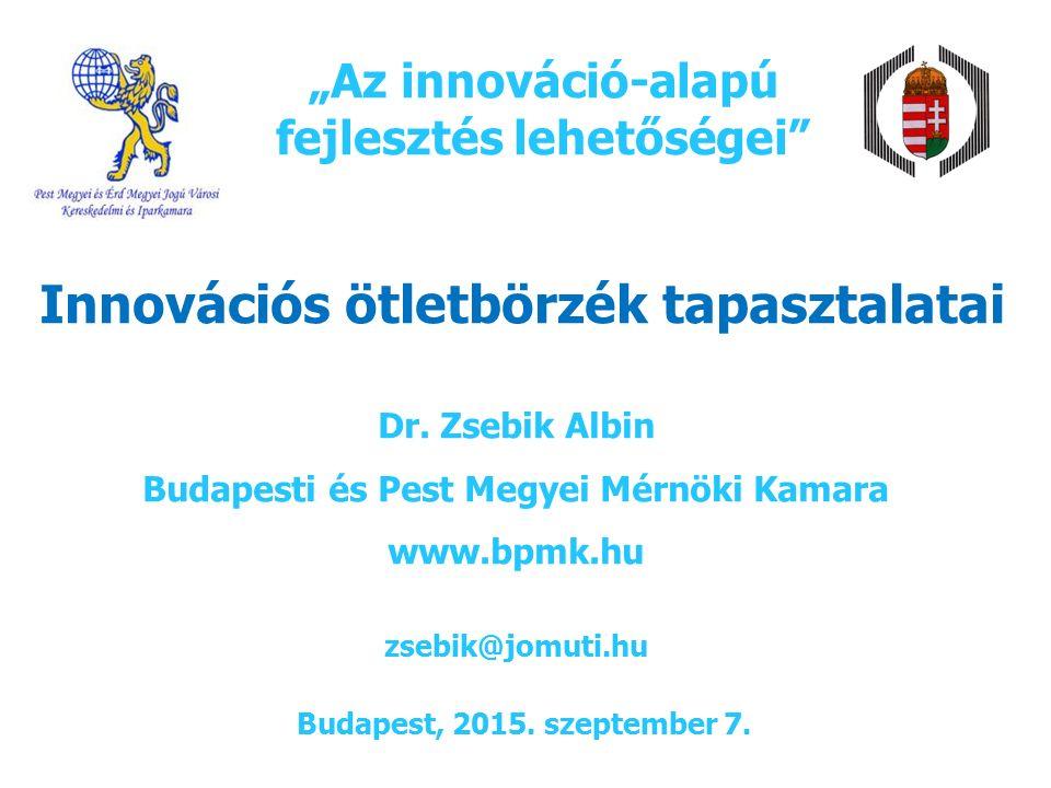 """""""Az innováció-alapú fejlesztés lehetőségei Innovációs ötletbörzék tapasztalatai Budapest, 2015."""
