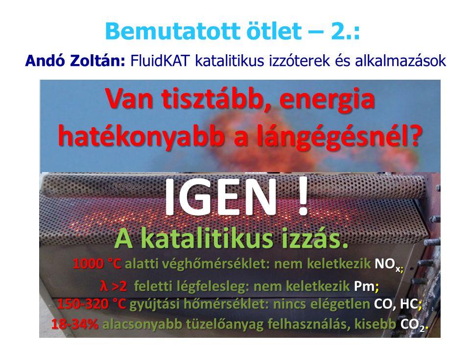 Bemutatott ötlet – 2.: Andó Zoltán: FluidKAT katalitikus izzóterek és alkalmazások Van tisztább, energia hatékonyabb a lángégésnél.
