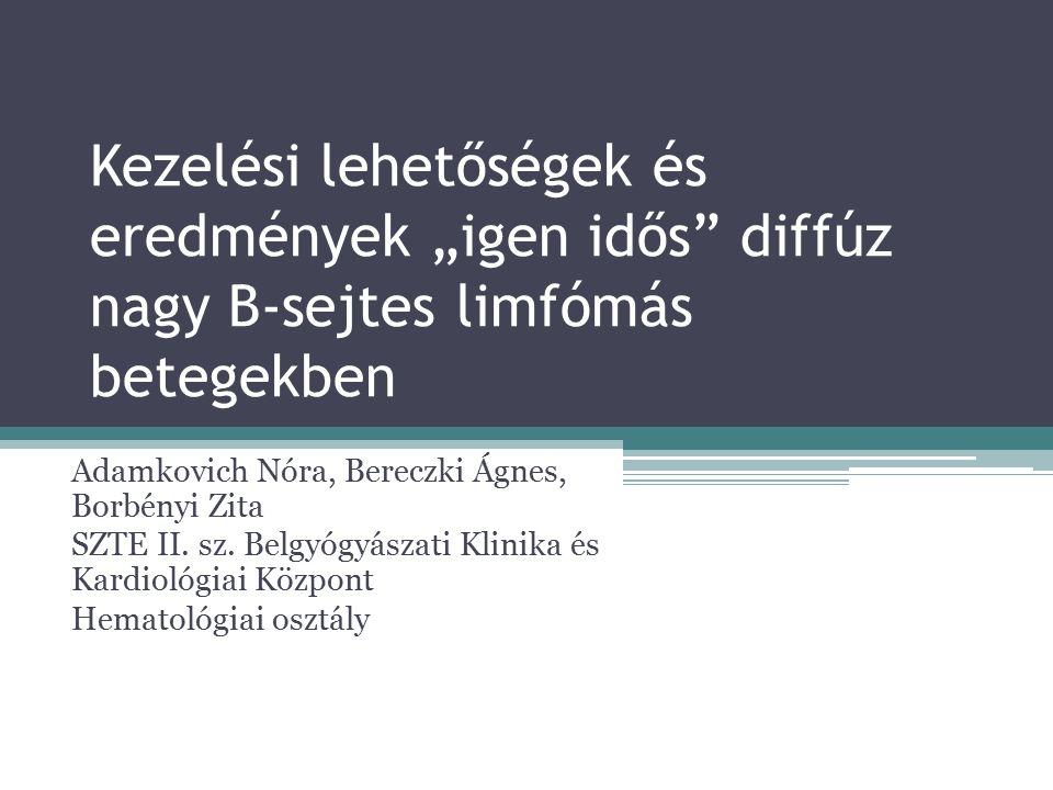 """Kezelési lehetőségek és eredmények """"igen idős diffúz nagy B-sejtes limfómás betegekben Adamkovich Nóra, Bereczki Ágnes, Borbényi Zita SZTE II."""