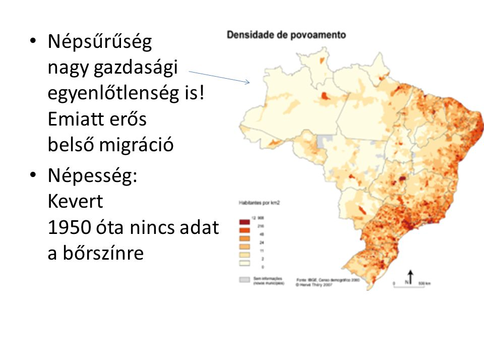Népsűrűség nagy gazdasági egyenlőtlenség is! Emiatt erős belső migráció Népesség: Kevert 1950 óta nincs adat a bőrszínre