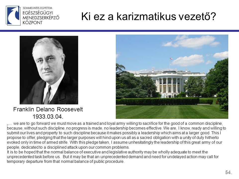 "Ki ez a karizmatikus vezető? 54. Franklin Delano Roosevelt 1933.03.04. ""… we are to go forward we must move as a trained and loyal army willing to sac"