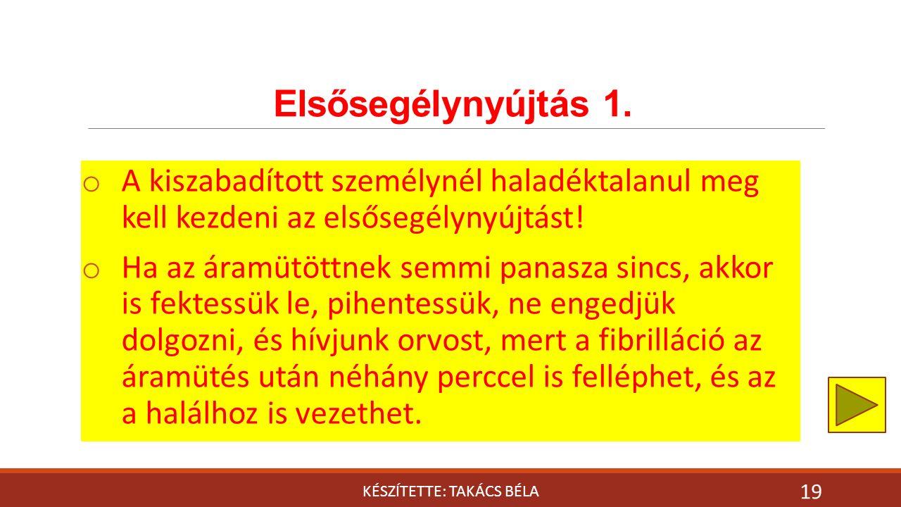 Elsősegélynyújtás 1. KÉSZÍTETTE: TAKÁCS BÉLA 19 o A kiszabadított személynél haladéktalanul meg kell kezdeni az elsősegélynyújtást! o Ha az áramütöttn