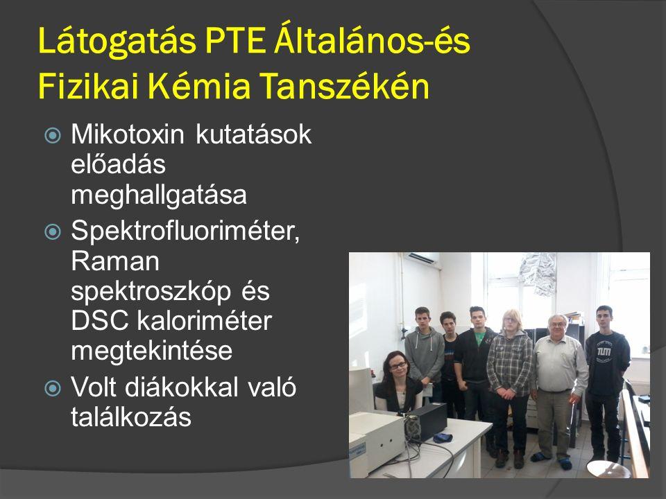 Látogatás PTE Általános-és Fizikai Kémia Tanszékén  Mikotoxin kutatások előadás meghallgatása  Spektrofluoriméter, Raman spektroszkóp és DSC kaloriméter megtekintése  Volt diákokkal való találkozás