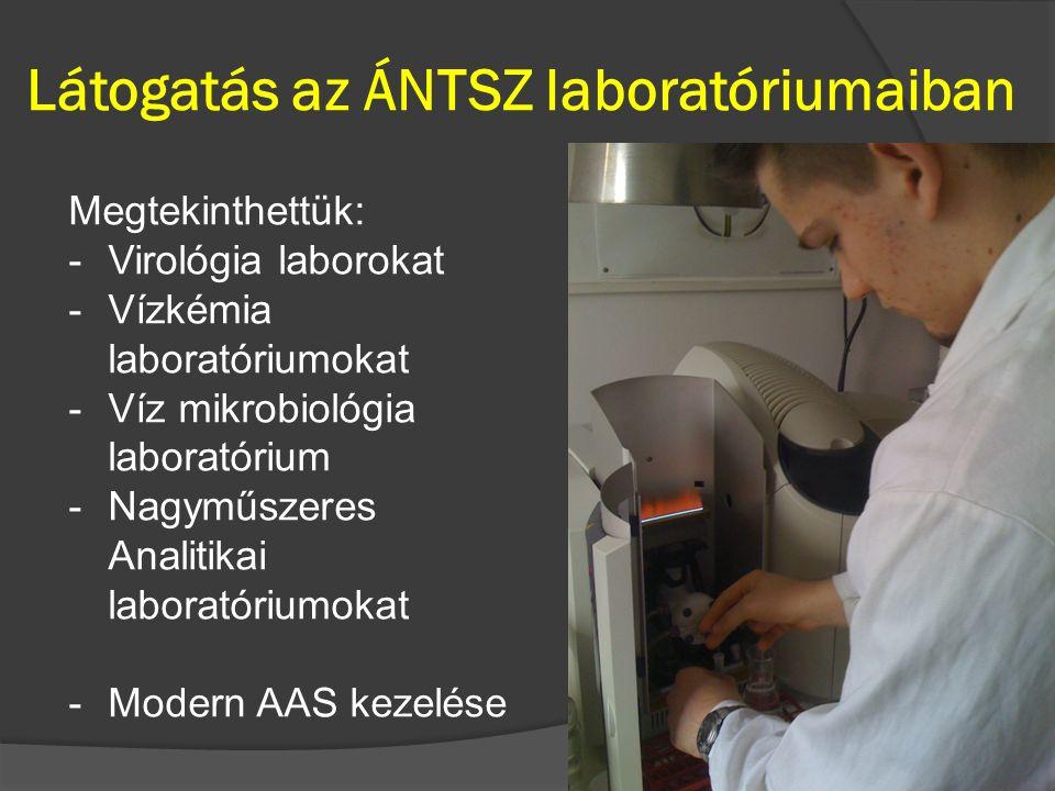 Látogatás az ÁNTSZ laboratóriumaiban Megtekinthettük: -Virológia laborokat -Vízkémia laboratóriumokat -Víz mikrobiológia laboratórium -Nagyműszeres Analitikai laboratóriumokat -Modern AAS kezelése