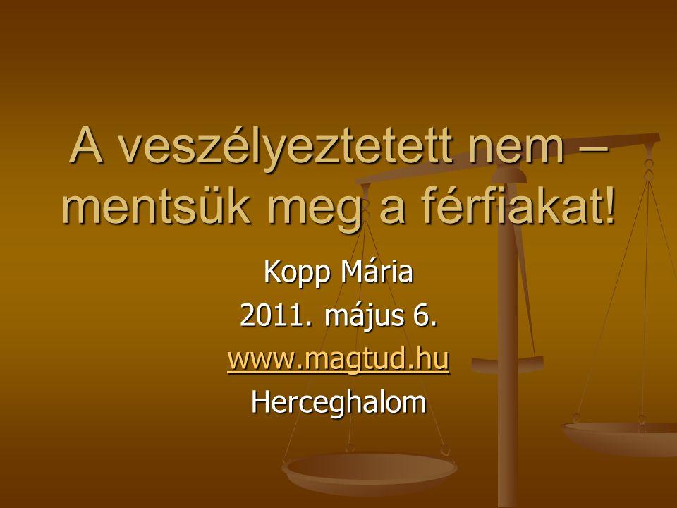 A veszélyeztetett nem – mentsük meg a férfiakat.Kopp Mária 2011.