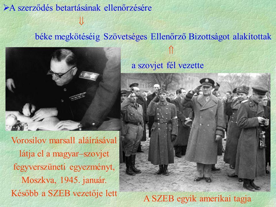  A szerződés betartásának ellenőrzésére  béke megkötéséig Szövetséges Ellenőrző Bizottságot alakítottak  a szovjet fél vezette Vorosilov marsall aláírásával látja el a magyar–szovjet fegyverszüneti egyezményt, Moszkva, 1945.