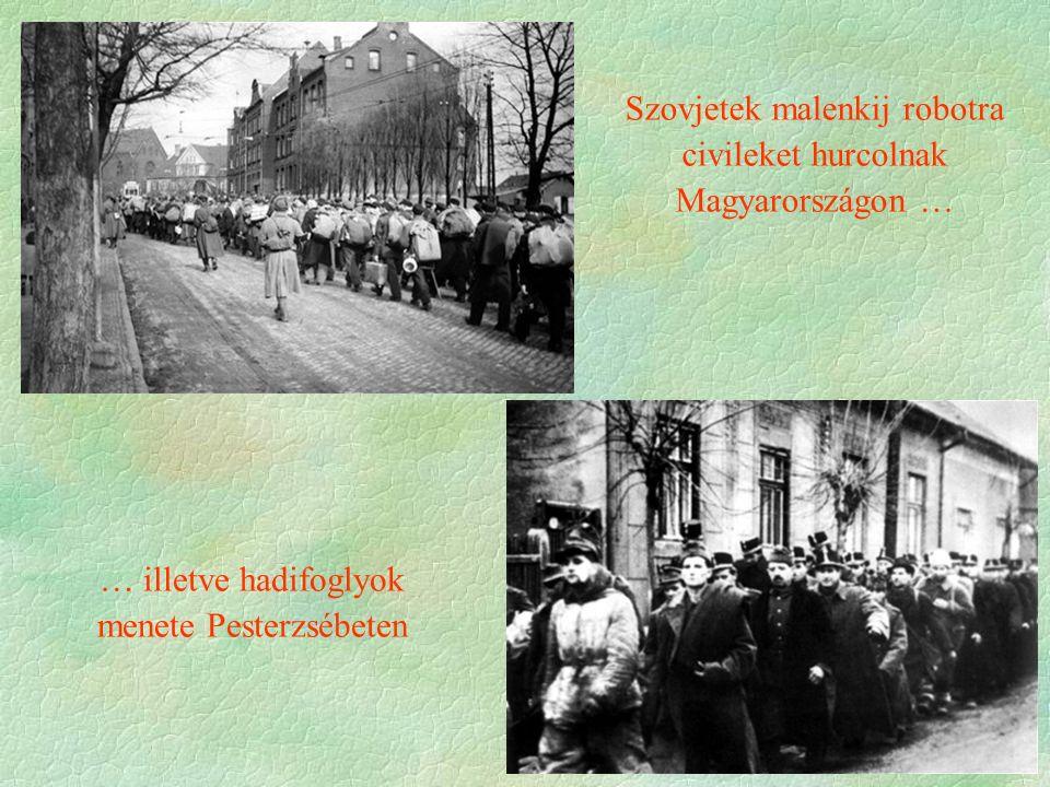 Szovjetek malenkij robotra civileket hurcolnak Magyarországon … … illetve hadifoglyok menete Pesterzsébeten