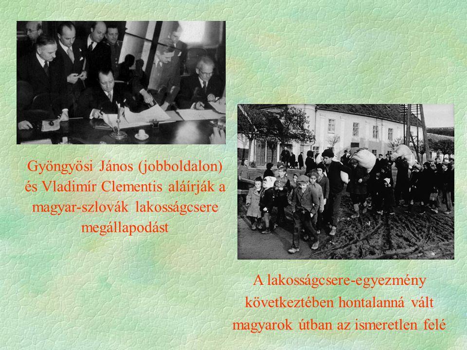 Gyöngyösi János (jobboldalon) és Vladimír Clementis aláírják a magyar-szlovák lakosságcsere megállapodást A lakosságcsere-egyezmény következtében hontalanná vált magyarok útban az ismeretlen felé