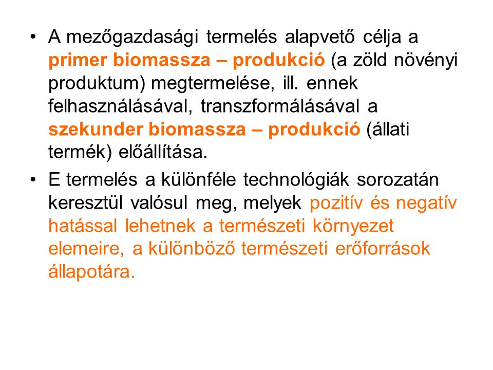 A mezőgazdasági termelés alapvető célja a primer biomassza – produkció (a zöld növényi produktum) megtermelése, ill.