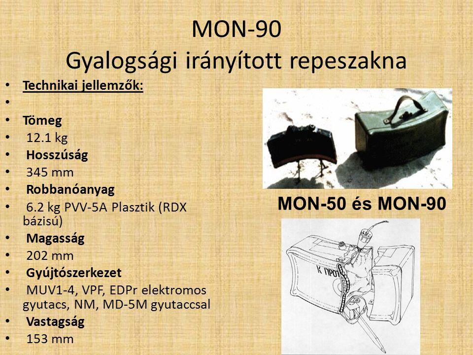 MON-90 Gyalogsági irányított repeszakna Jellemzök: A MON-90, a MON-50 nagyobb verziója.