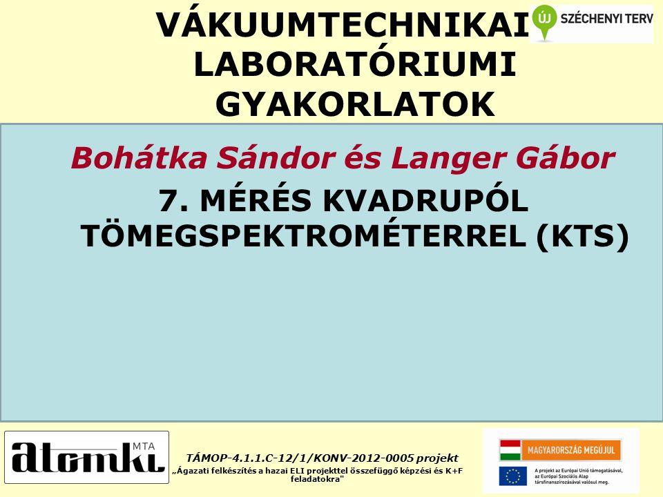 VÁKUUMTECHNIKAI LABORATÓRIUMI GYAKORLATOK Bohátka Sándor és Langer Gábor 7.