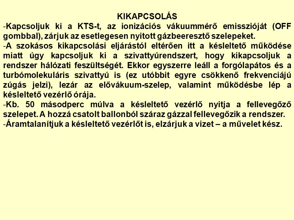 KIKAPCSOLÁS -Kapcsoljuk ki a KTS-t, az ionizációs vákuummérő emisszióját (OFF gombbal), zárjuk az esetlegesen nyitott gázbeeresztő szelepeket.