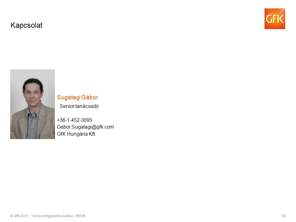 © GfK 2015 | Tartalomfogyasztás-kutatás - MEME59 +36-1-452-3095 Senior tanácsadó Sugatagi Gábor Gabor.Sugatagi@gfk.com GfK Hungária Kft.