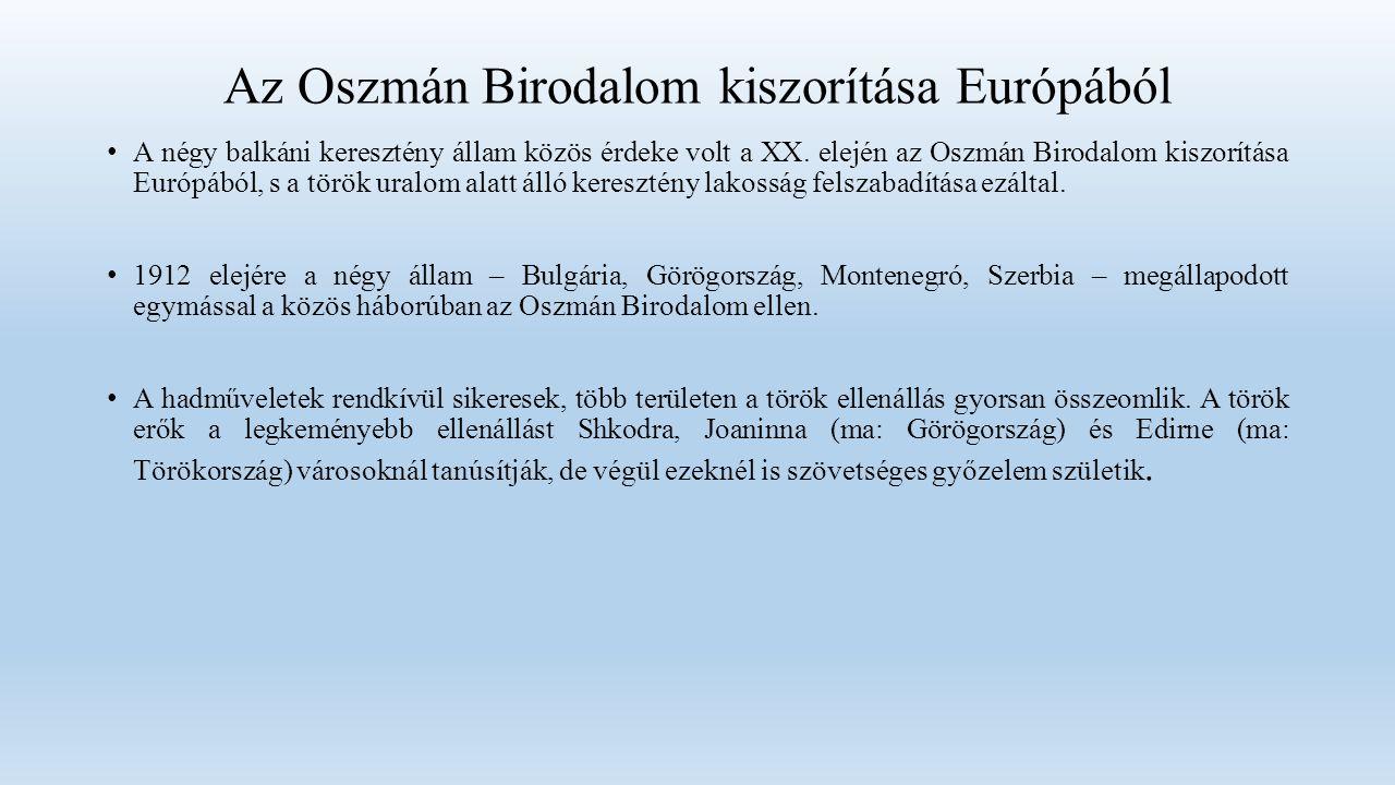 Az Oszmán Birodalom kiszorítása Európából A négy balkáni keresztény állam közös érdeke volt a XX.