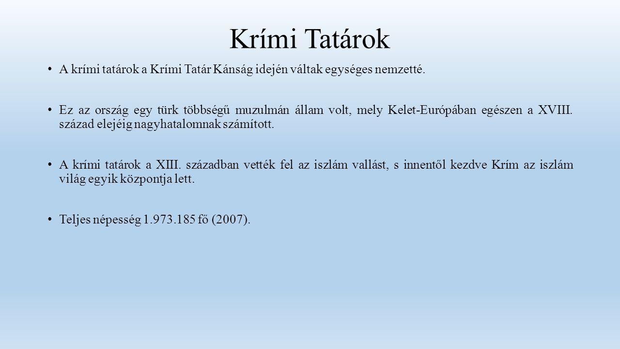 Krími Tatárok A krími tatárok a Krími Tatár Kánság idején váltak egységes nemzetté.