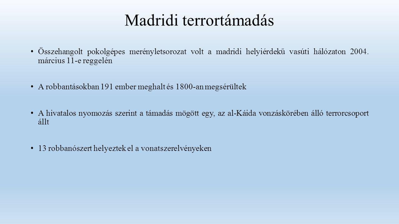 Madridi terrortámadás Összehangolt pokolgépes merényletsorozat volt a madridi helyiérdekű vasúti hálózaton 2004.