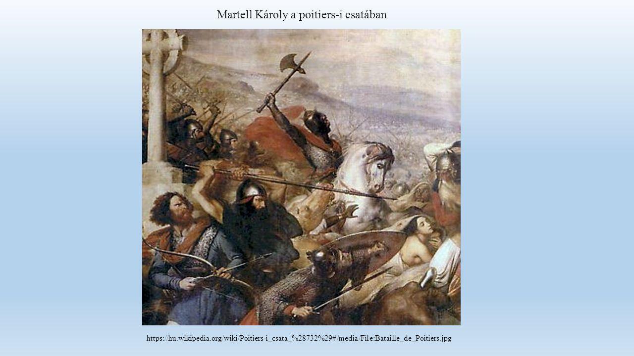 https://hu.wikipedia.org/wiki/Poitiers-i_csata_%28732%29#/media/File:Bataille_de_Poitiers.jpg Martell Károly a poitiers-i csatában