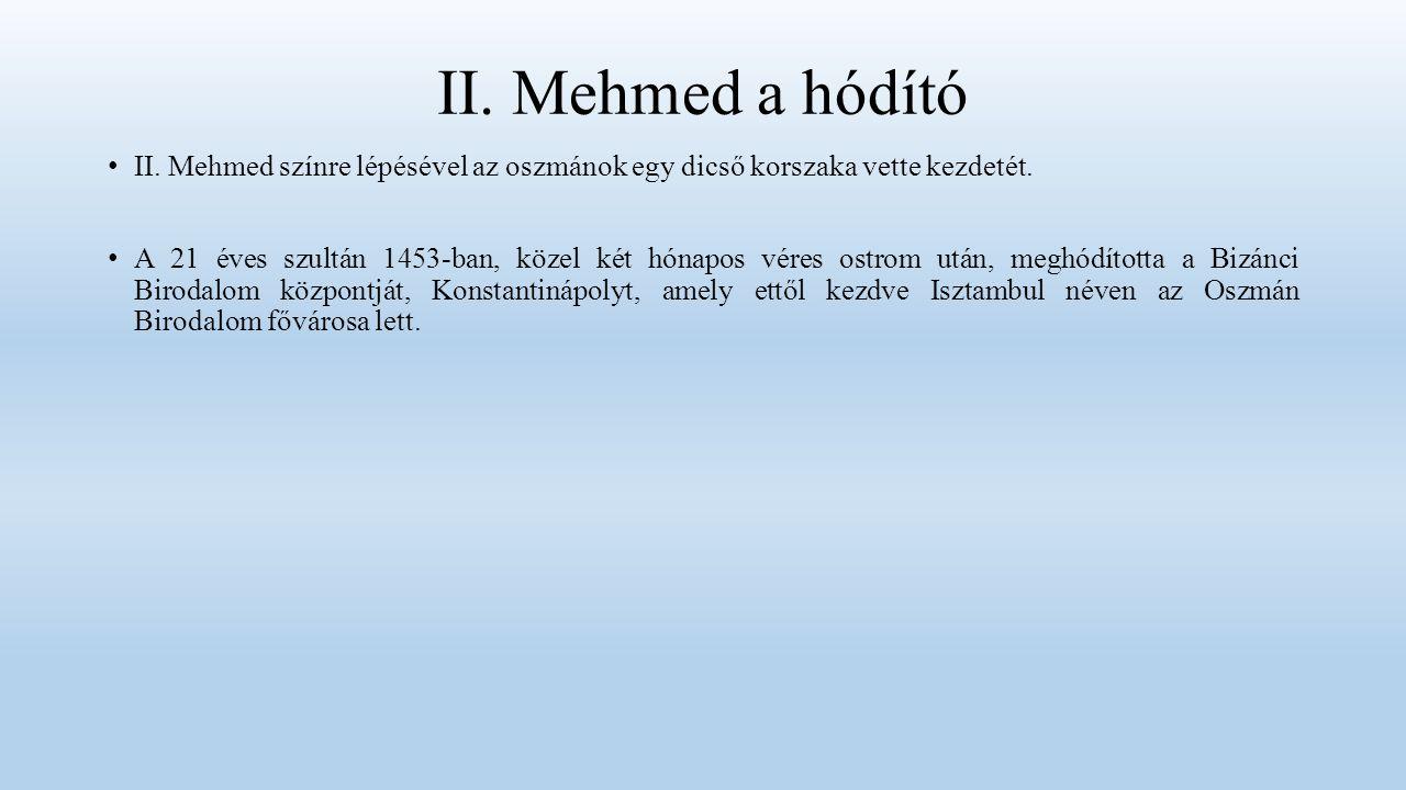 II. Mehmed a hódító II. Mehmed színre lépésével az oszmánok egy dicső korszaka vette kezdetét.