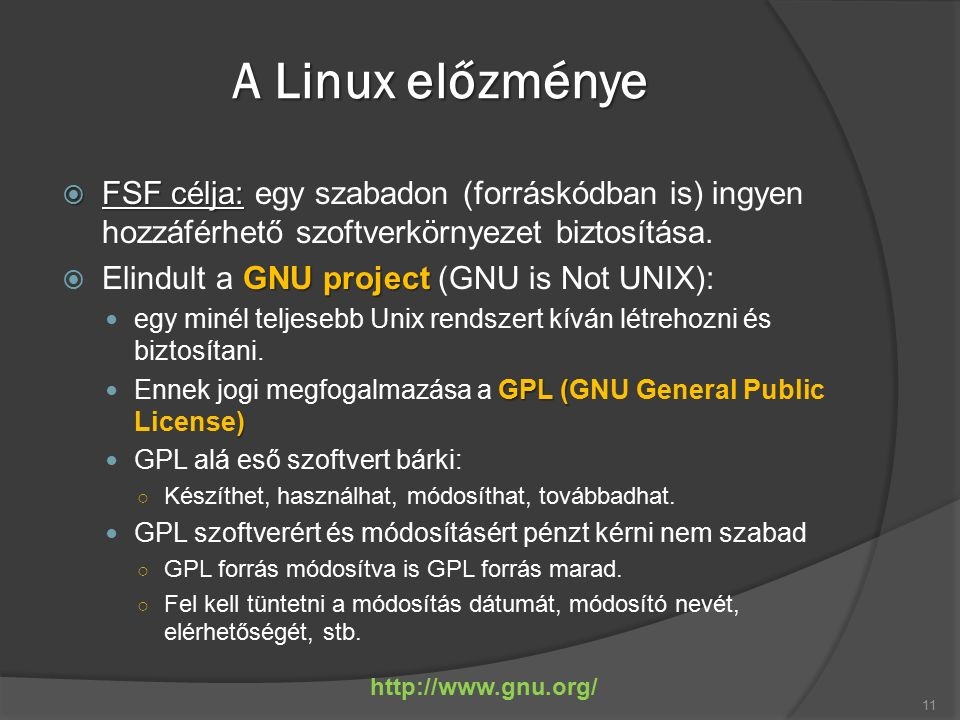 A Linux előzménye  FSF célja:  FSF célja: egy szabadon (forráskódban is) ingyen hozzáférhető szoftverkörnyezet biztosítása.