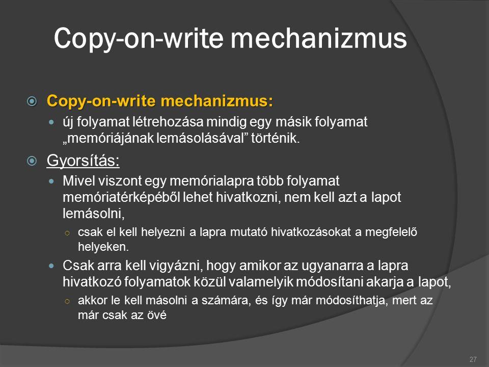 """Copy-on-write mechanizmus  Copy-on-write mechanizmus: új folyamat létrehozása mindig egy másik folyamat """"memóriájának lemásolásával történik."""