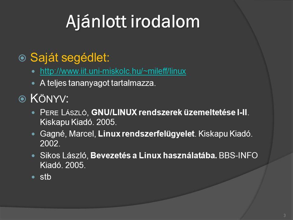 Ajánlott irodalom  Saját segédlet: http://www.iit.uni-miskolc.hu/~mileff/linux A teljes tananyagot tartalmazza.