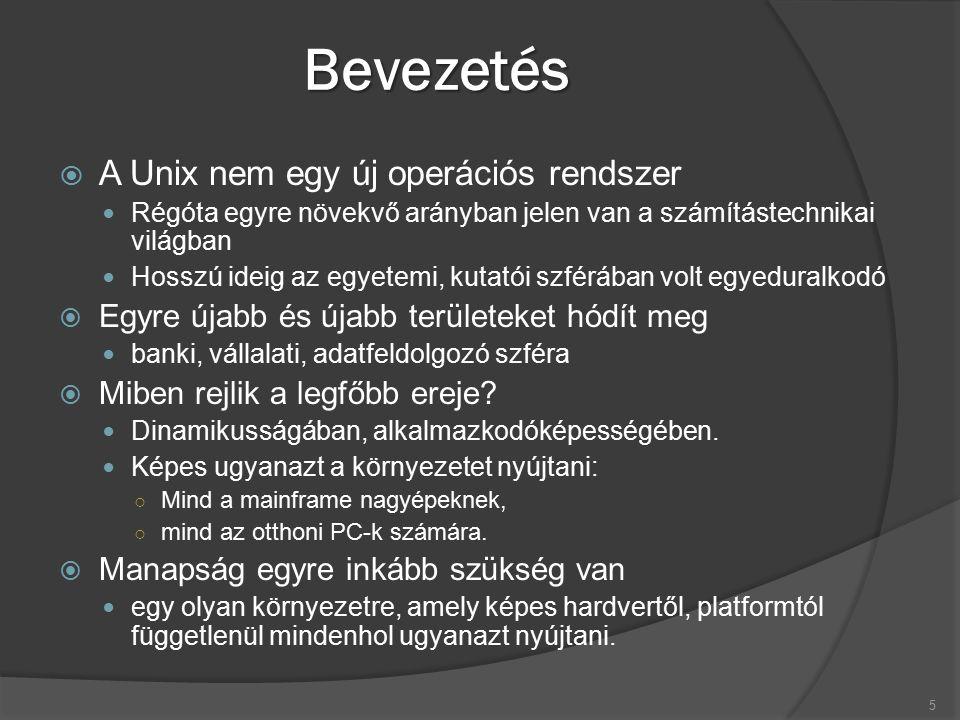 Bevezetés  A Unix nem egy új operációs rendszer Régóta egyre növekvő arányban jelen van a számítástechnikai világban Hosszú ideig az egyetemi, kutatói szférában volt egyeduralkodó  Egyre újabb és újabb területeket hódít meg banki, vállalati, adatfeldolgozó szféra  Miben rejlik a legfőbb ereje.