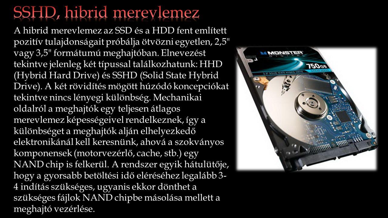 A hibrid merevlemez az SSD és a HDD fent említett pozitív tulajdonságait próbálja ötvözni egyetlen, 2,5 vagy 3,5 formátumú meghajtóban.