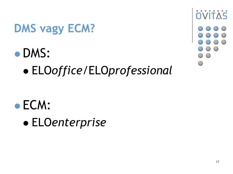 17 DMS vagy ECM? DMS: ELOoffice/ELOprofessional ECM: ELOenterprise