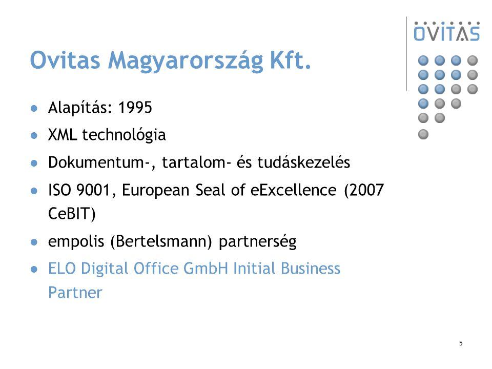 5 Ovitas Magyarország Kft. Alapítás: 1995 XML technológia Dokumentum-, tartalom- és tudáskezelés ISO 9001, European Seal of eExcellence (2007 CeBIT) e