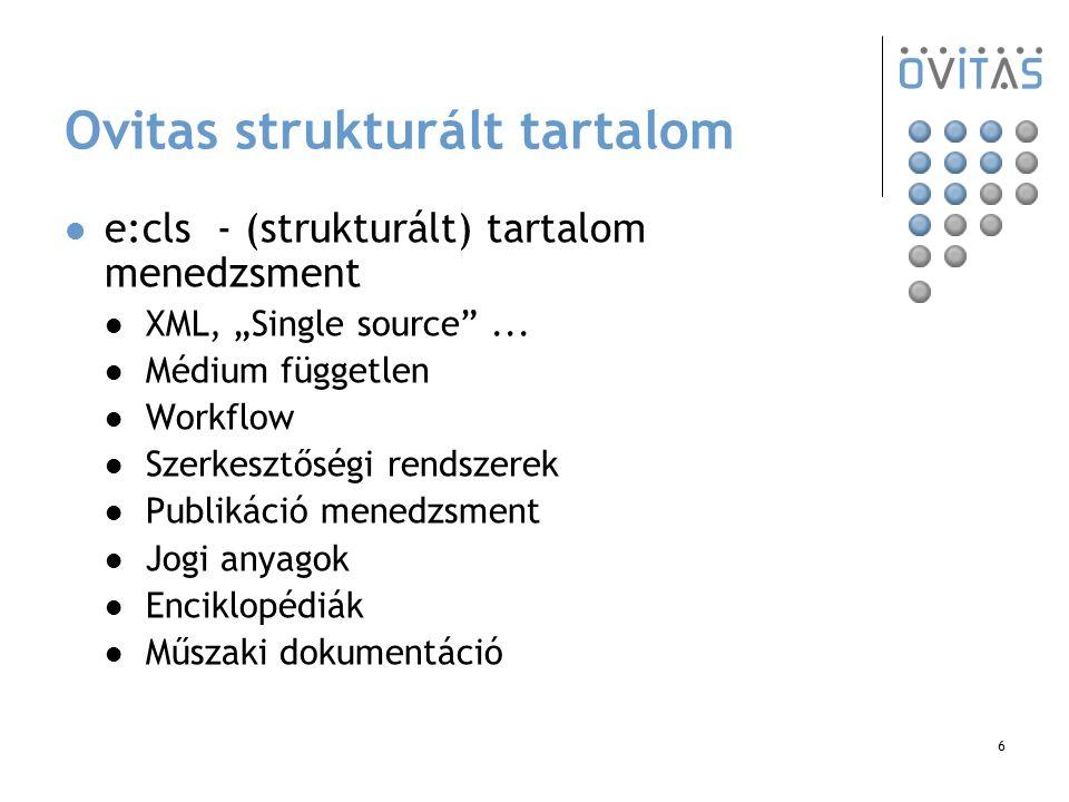 """6 Ovitas strukturált tartalom e:cls - (strukturált) tartalom menedzsment XML, """"Single source""""... Médium független Workflow Szerkesztőségi rendszerek P"""