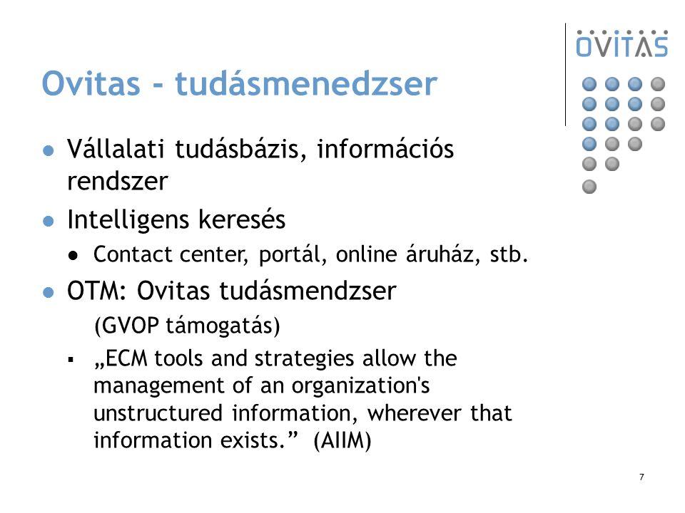 7 Ovitas - tudásmenedzser Vállalati tudásbázis, információs rendszer Intelligens keresés Contact center, portál, online áruház, stb. OTM: Ovitas tudás