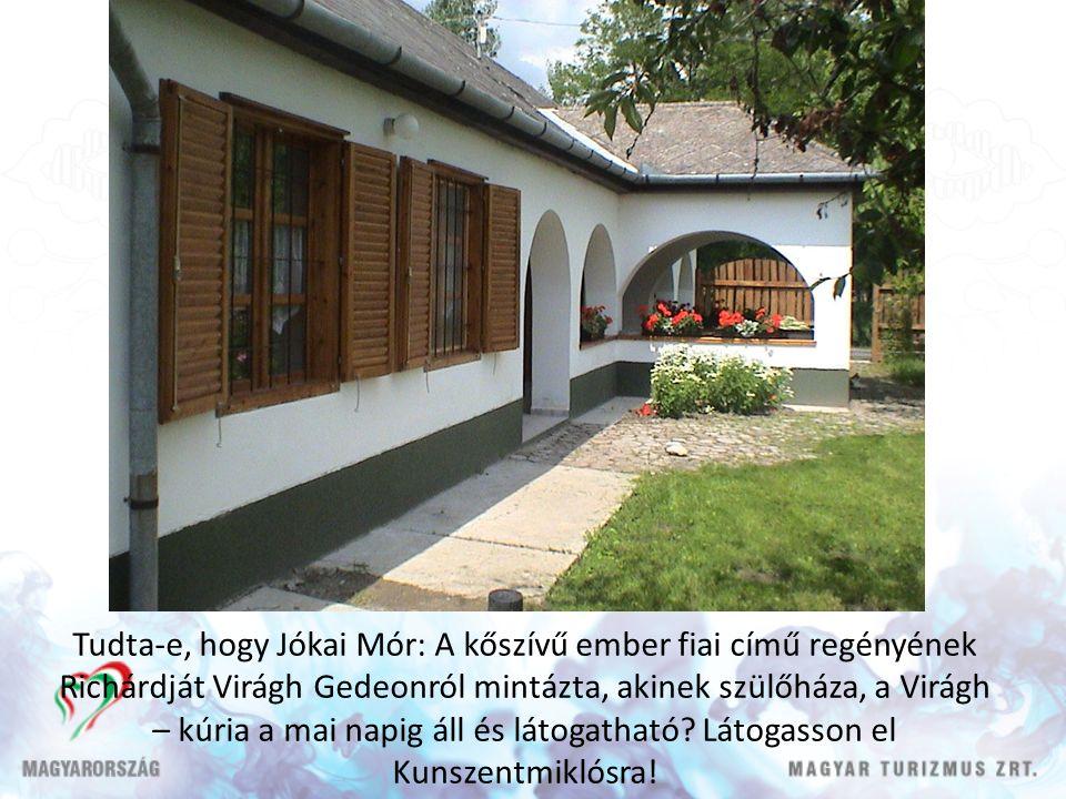 Tudta-e, hogy Jókai Mór: A kőszívű ember fiai című regényének Richárdját Virágh Gedeonról mintázta, akinek szülőháza, a Virágh – kúria a mai napig áll és látogatható.