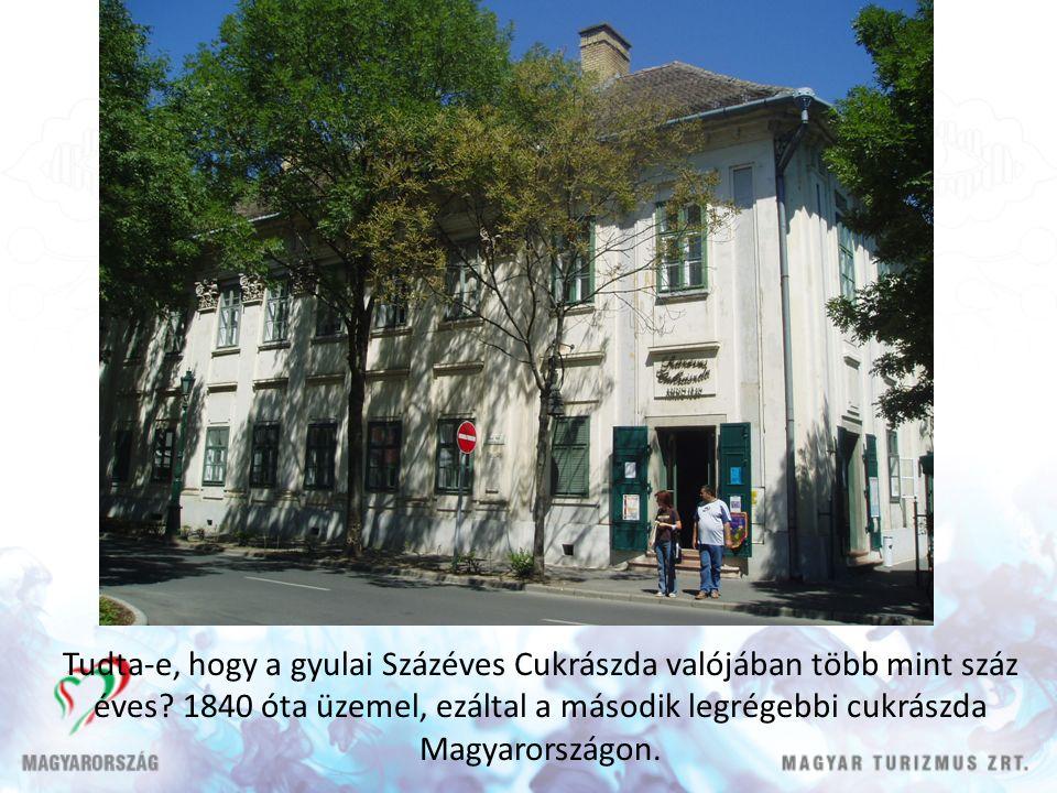 Tudta-e, hogy a gyulai Százéves Cukrászda valójában több mint száz éves.