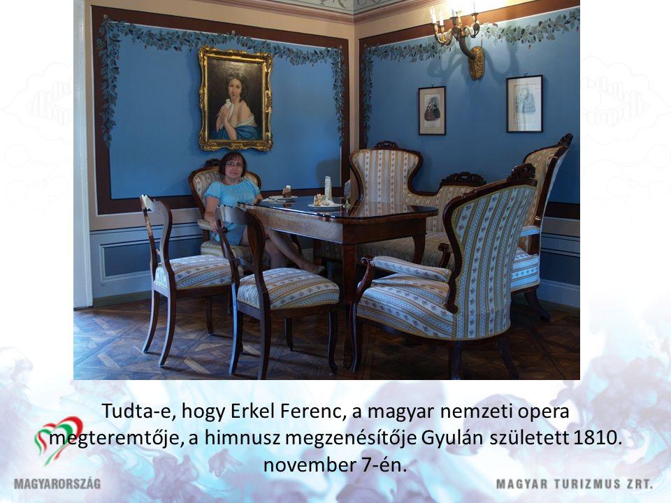 Tudta-e, hogy Erkel Ferenc, a magyar nemzeti opera megteremtője, a himnusz megzenésítője Gyulán született 1810.