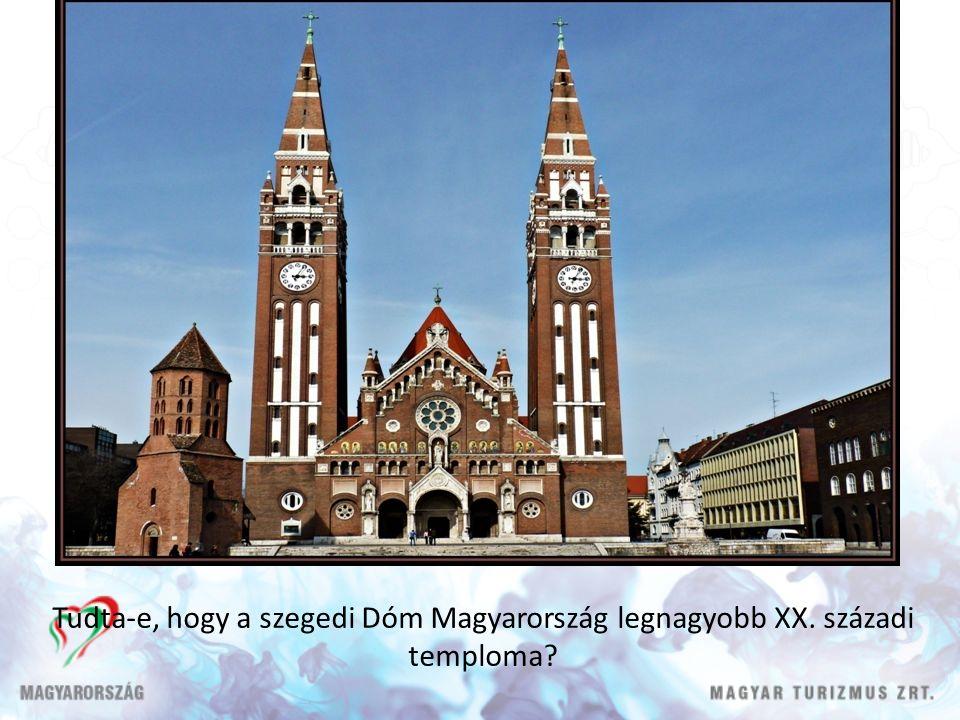 Tudta-e, hogy a szegedi Dóm Magyarország legnagyobb XX. századi temploma