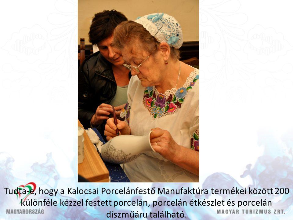 Tudta-e, hogy a Kalocsai Porcelánfestő Manufaktúra termékei között 200 különféle kézzel festett porcelán, porcelán étkészlet és porcelán díszműáru található.