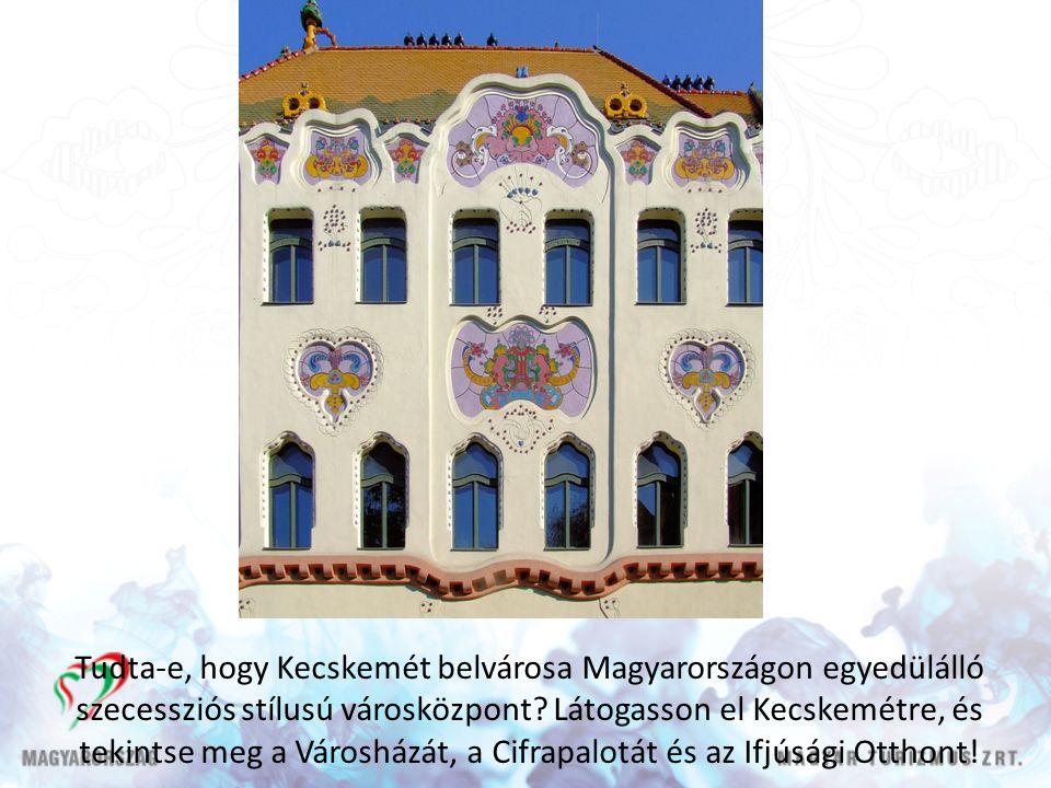 Tudta-e, hogy Kecskemét belvárosa Magyarországon egyedülálló szecessziós stílusú városközpont.