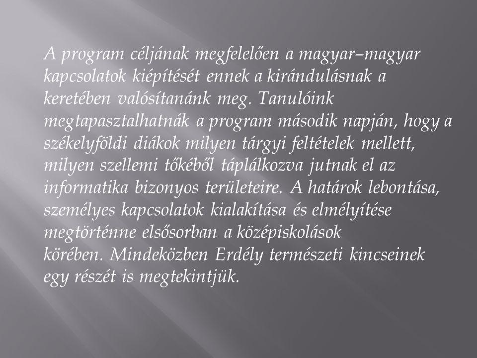 A program céljának megfelelően a magyar–magyar kapcsolatok kiépítését ennek a kirándulásnak a keretében valósítanánk meg.