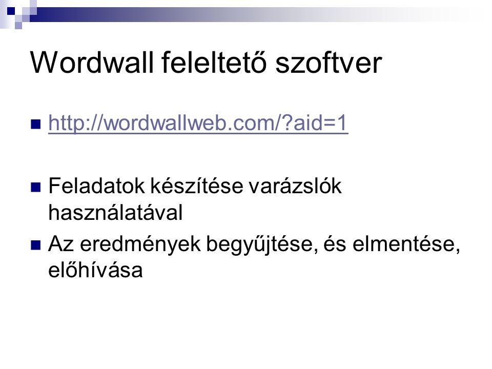 Wordwall feleltető szoftver http://wordwallweb.com/ aid=1 Feladatok készítése varázslók használatával Az eredmények begyűjtése, és elmentése, előhívása