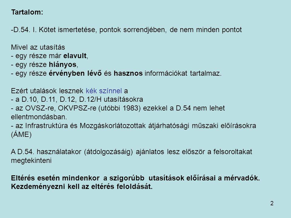 2 Tartalom: -D.54. I. Kötet ismertetése, pontok sorrendjében, de nem minden pontot Mivel az utasítás - egy része már elavult, - egy része hiányos, - e