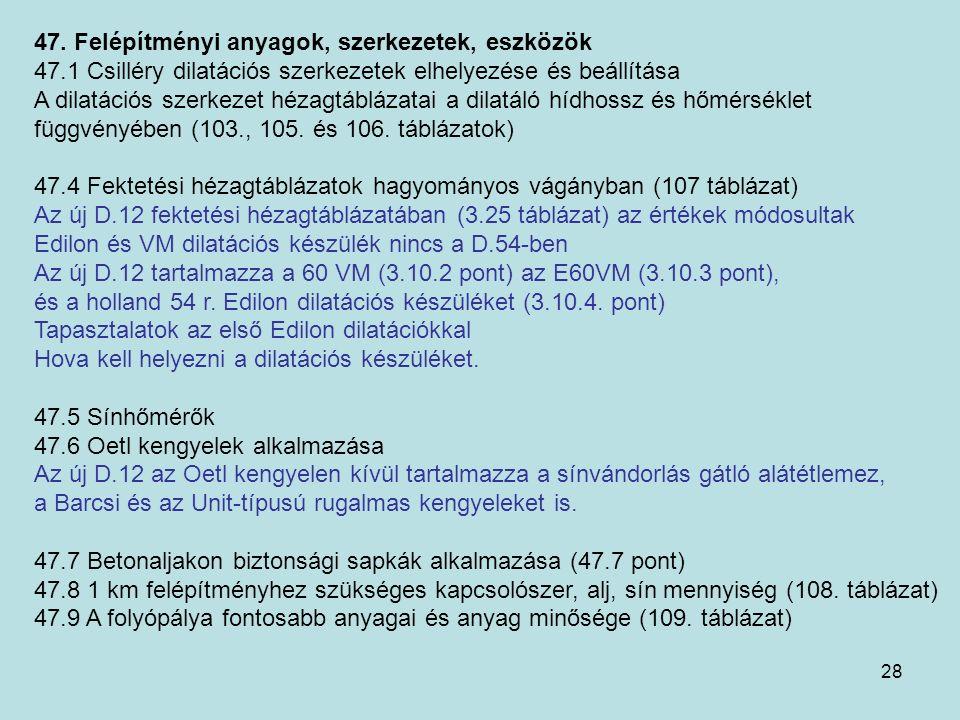 28 47. Felépítményi anyagok, szerkezetek, eszközök 47.1 Csilléry dilatációs szerkezetek elhelyezése és beállítása A dilatációs szerkezet hézagtáblázat