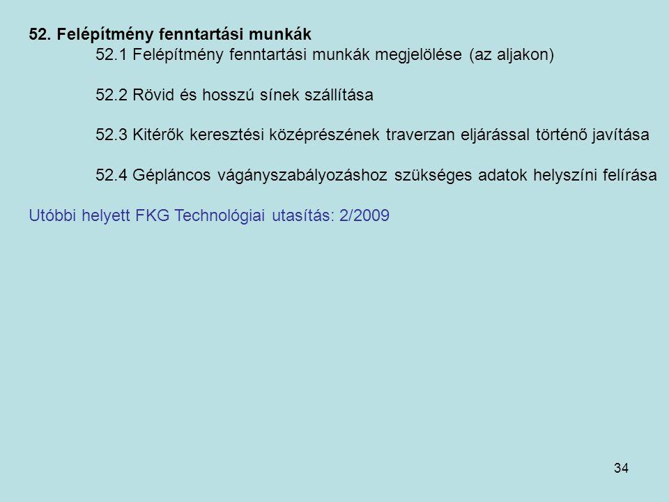 34 52. Felépítmény fenntartási munkák 52.1 Felépítmény fenntartási munkák megjelölése (az aljakon) 52.2 Rövid és hosszú sínek szállítása 52.3 Kitérők