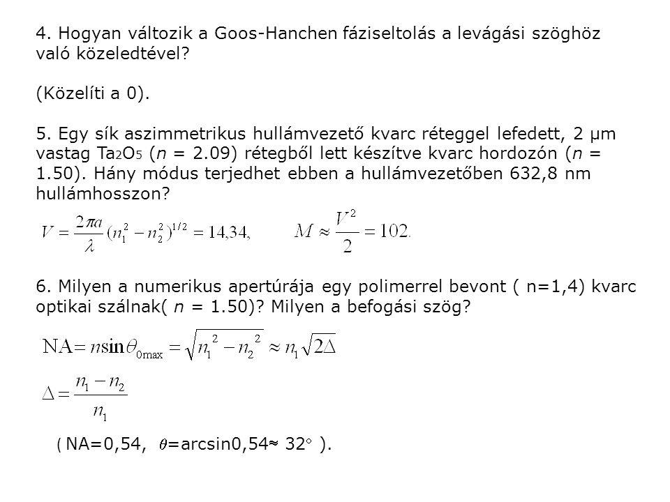 4. Hogyan változik a Goos-Hanchen fáziseltolás a levágási szöghöz való közeledtével? (Közelíti a 0). 5. Egy sík aszimmetrikus hullámvezető kvarc réteg