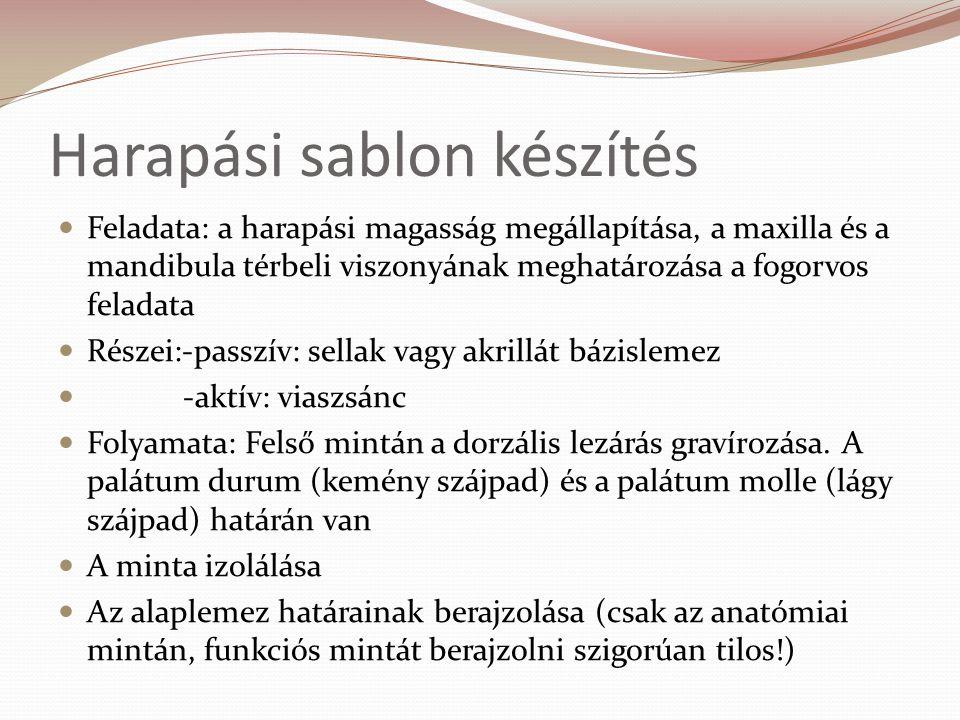 Harapási sablon készítés Feladata: a harapási magasság megállapítása, a maxilla és a mandibula térbeli viszonyának meghatározása a fogorvos feladata R