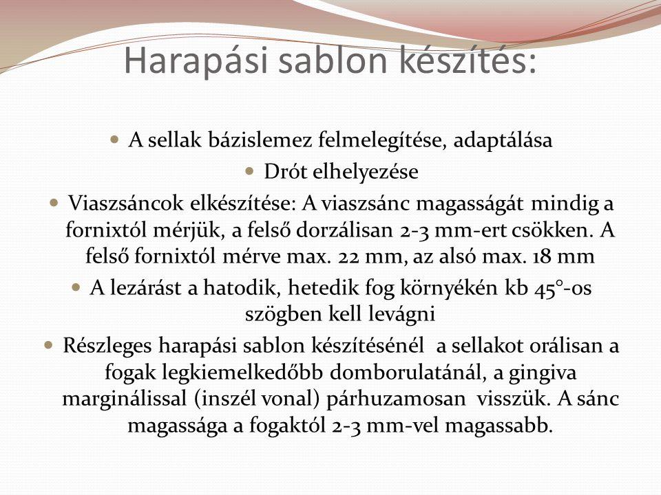 Harapási sablon készítés: A sellak bázislemez felmelegítése, adaptálása Drót elhelyezése Viaszsáncok elkészítése: A viaszsánc magasságát mindig a forn