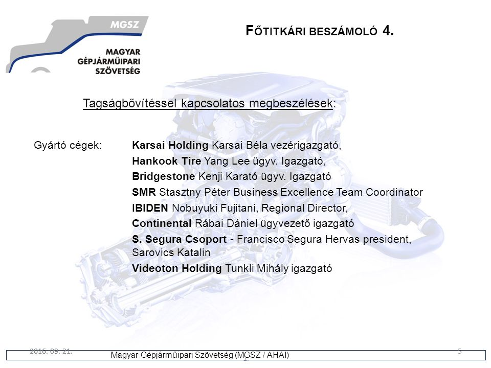 5 Magyar Gépjárműipari Szövetség (MGSZ / AHAI) 2016. 09. 21. 1. 5 F ŐTITKÁRI BESZÁMOLÓ 4. Tagságbővítéssel kapcsolatos megbeszélések: Gyártó cégek: Ka