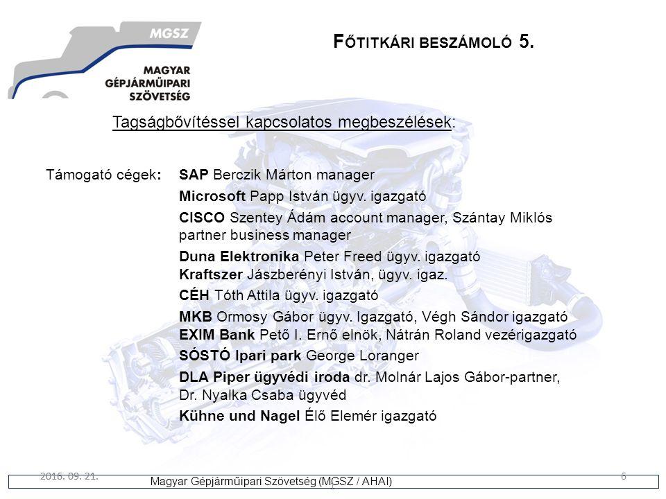6 Magyar Gépjárműipari Szövetség (MGSZ / AHAI) 2016. 09. 21. 1. 6 F ŐTITKÁRI BESZÁMOLÓ 5. Tagságbővítéssel kapcsolatos megbeszélések: Támogató cégek:
