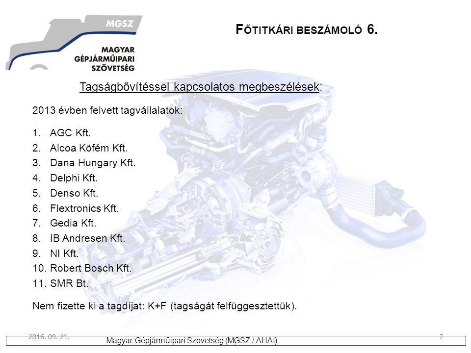 7 Magyar Gépjárműipari Szövetség (MGSZ / AHAI) 2016. 09. 21. 1. 7 F ŐTITKÁRI BESZÁMOLÓ 6. Tagságbővítéssel kapcsolatos megbeszélések: 2013 évben felve