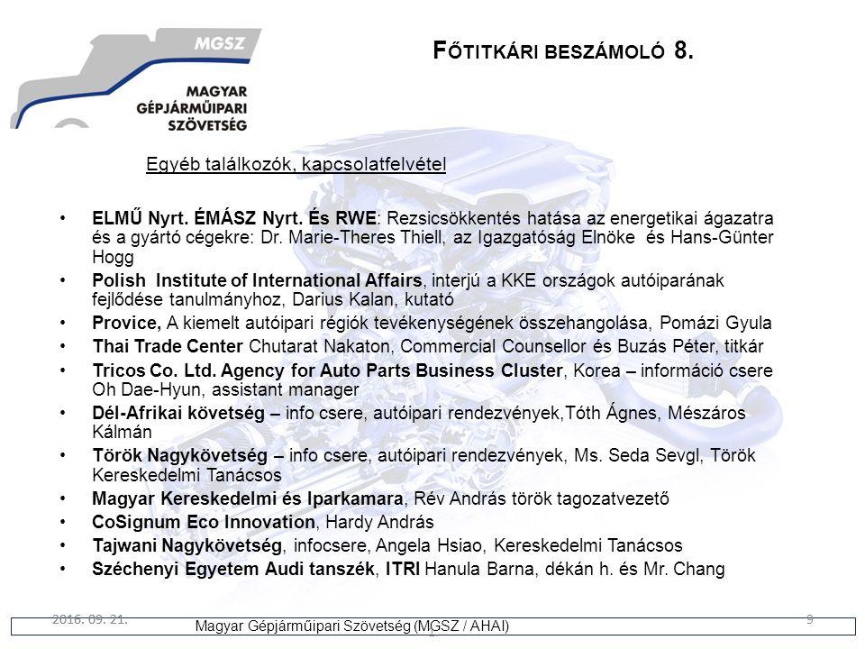 9 Magyar Gépjárműipari Szövetség (MGSZ / AHAI) 2016. 09. 21. 1. 9 F ŐTITKÁRI BESZÁMOLÓ 8. Egyéb találkozók, kapcsolatfelvétel ELMŰ Nyrt. ÉMÁSZ Nyrt. É