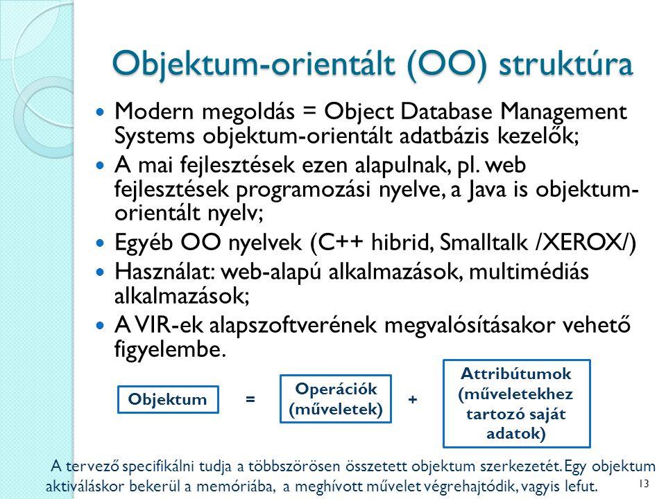 Objektum-orientált (OO) struktúra Modern megoldás = Object Database Management Systems objektum-orientált adatbázis kezelők; A mai fejlesztések ezen a